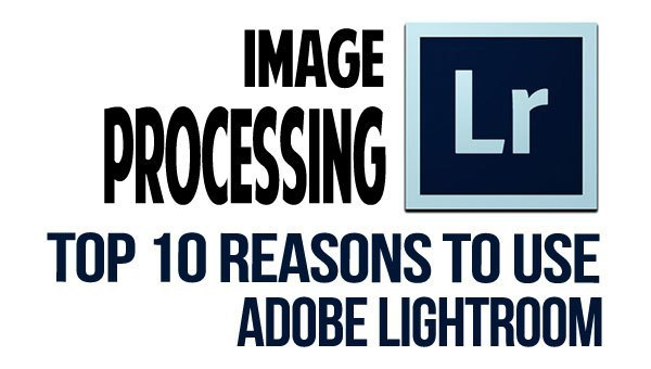 Top 10 Reasons Lightroom Rocks!