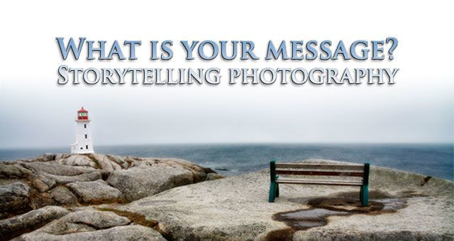 What is your message? Storytelling photography