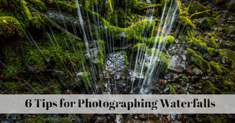 6 Tips for Photographing Waterfalls, Streams and Moving Water