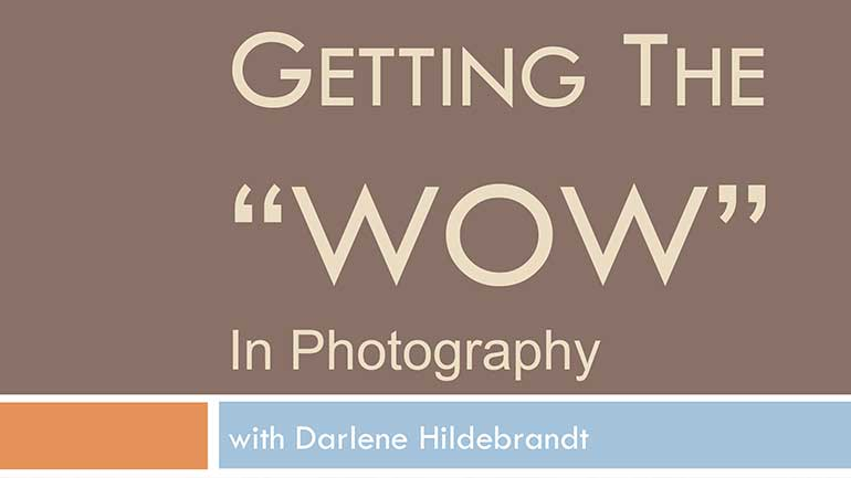 Getting more WOW in your Photographs Webinar Replay