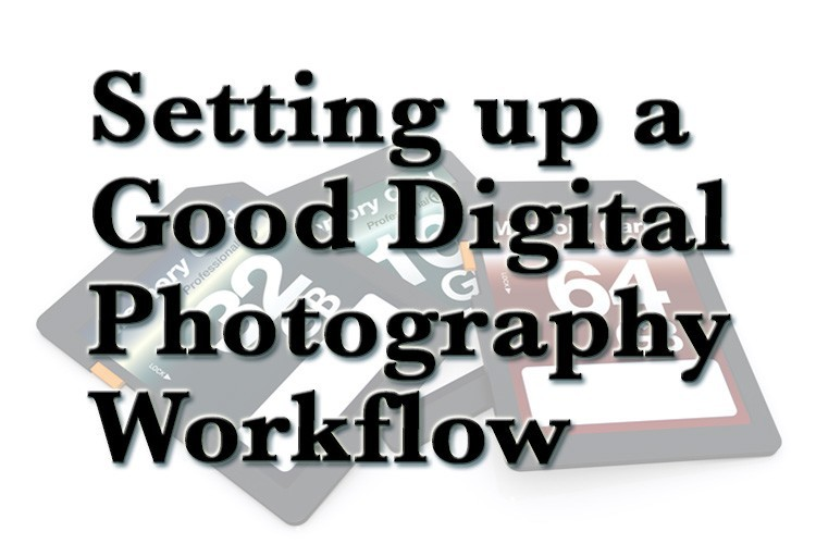 Digital Workflow Photography a Good Digital Photography