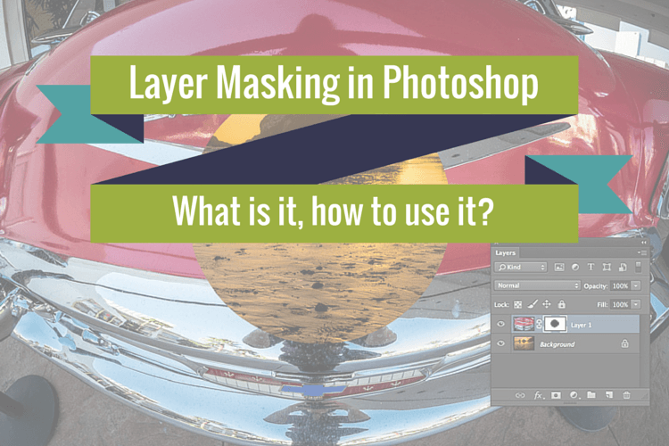 Layer Masking in Photoshop – What is it and how do you use it?