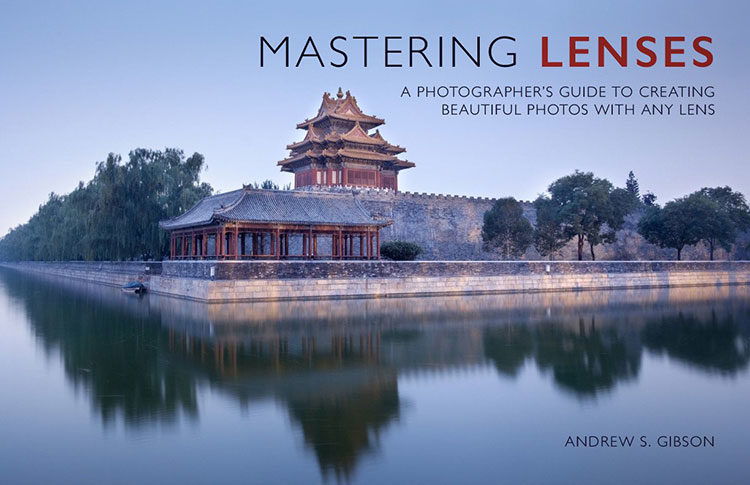 Mastering Lenses - a photographers guide to creating beautiful photos with any lens