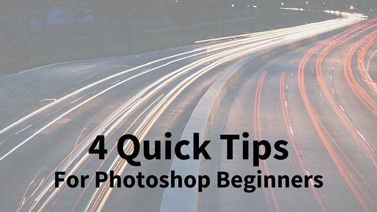 4 Quick Tips for Photoshop Beginners