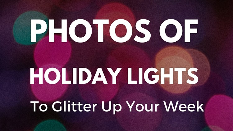 Photos of Holiday Lights to Glitter up Your Week