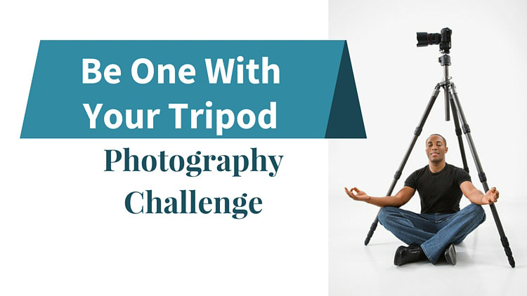 Be One With Your Tripod – Photography Challenge