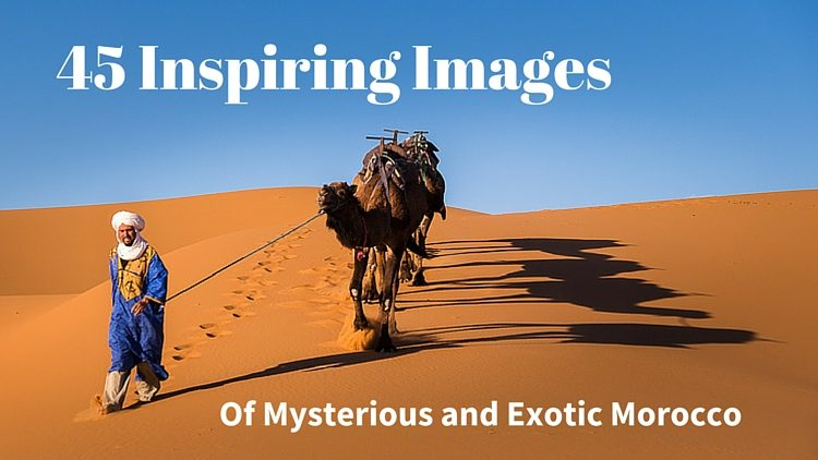45 Inspiring Images of Mysterious and Exotic Morocco