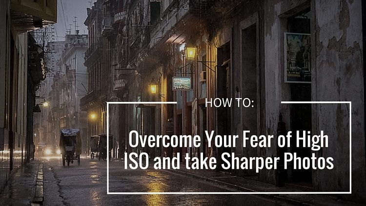 How to Overcome Your Fear of High ISO and Take Sharper Photos