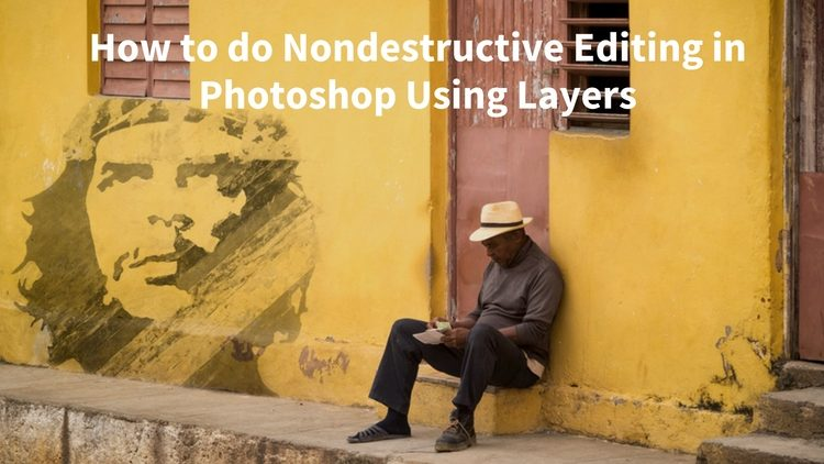 How to do Nondestructive Editing in Photoshop Using Layers