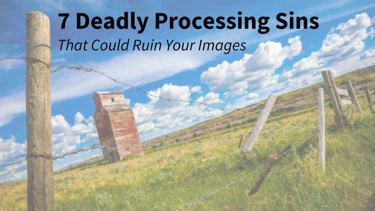 7 Deadly Photo Editing Sins That Could Ruin Your Images