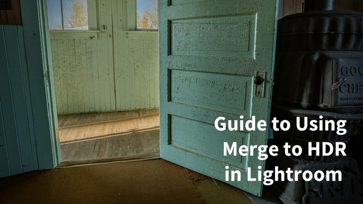 Guide to Using Merge to HDR in Lightroom Effectively
