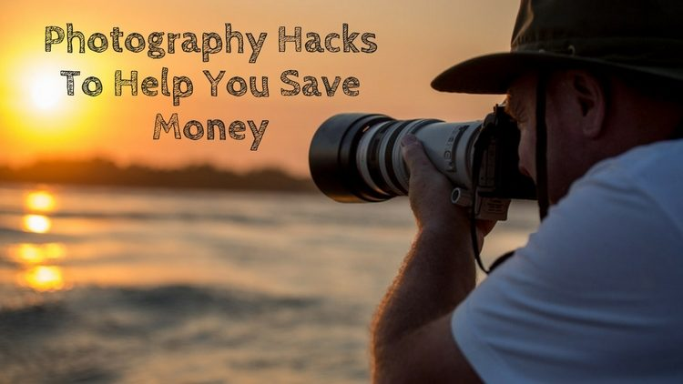 Photography Hacks to Help You Save Money