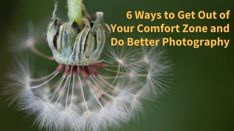 6 Ways to Expand Your Comfort Zone and Do Better Photography