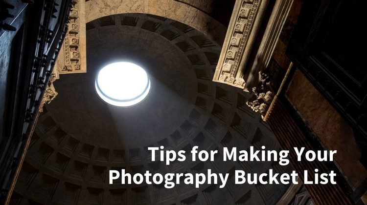 Tips for Making Your Photography Bucket List