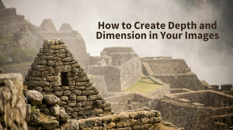 4 Tips for Creating Depth and Dimension in Your Images