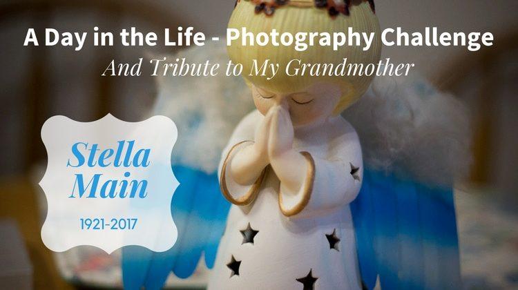 A Day in the Life – Photography Challenge and Tribute to my Grandmother