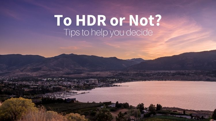 To HDR or Not - When and If You Should Use HDR?