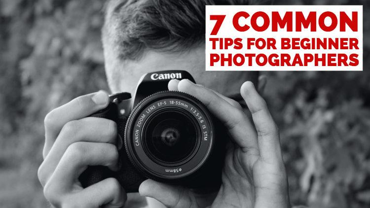 7 Common Tips for Beginner Photographers