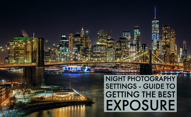 Night Photography Settings - Guide to Getting the Best Exposure