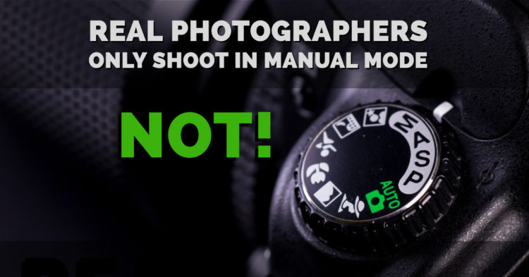Real Photographers Only Shoot in Manual Mode – NOT!