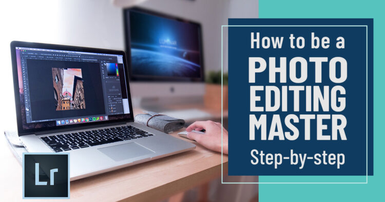 How to Become a Photo Editing Master Step-by-Step