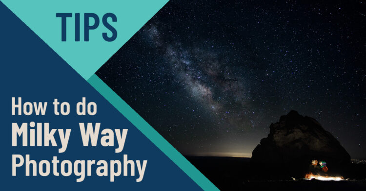 How to do Stunning Milky Way Photography