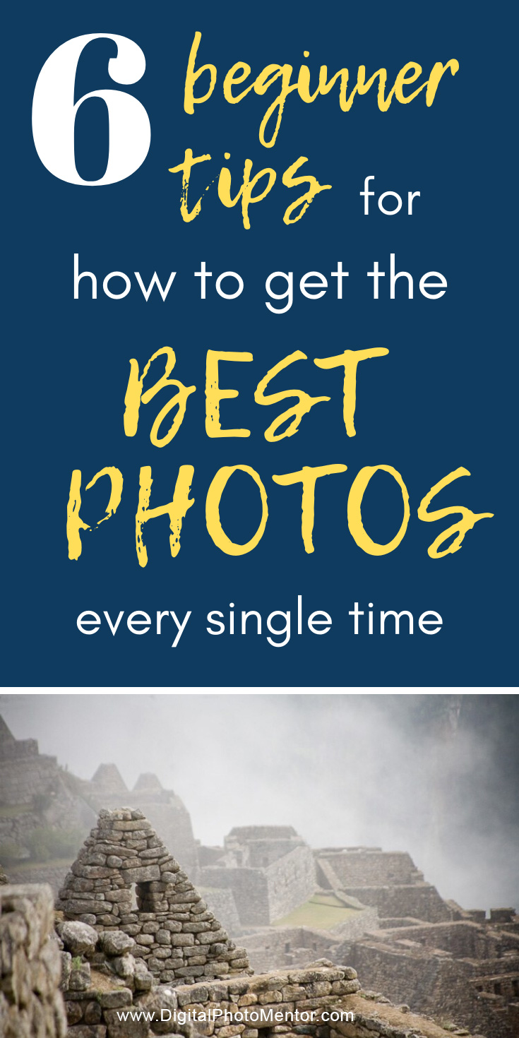 Learn how to get the best photos every single time. 6 beginner tips for new photographers to make sure they get the best photos every time