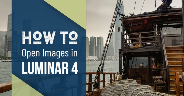 Video Tutorial – How to Open Images in Luminar 4