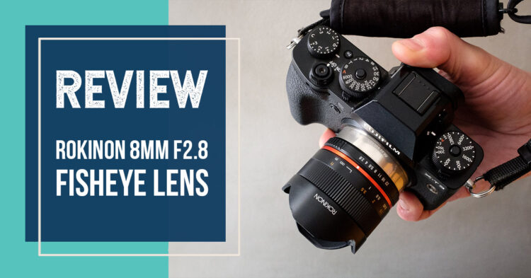Rokinon 8mm F2.8 Fisheye Lens Review