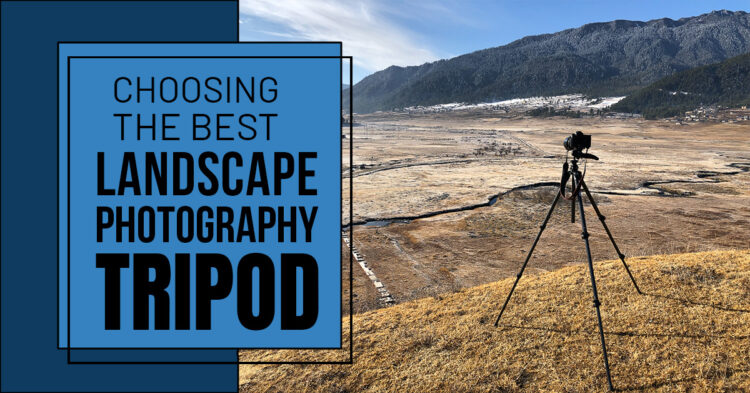 How to Choose the Best Tripod for Landscape Photography