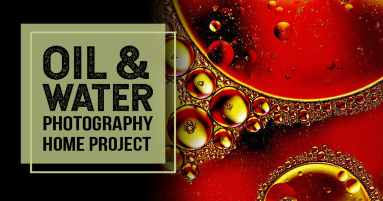 Home Project – Macro Photography with Oil and Water
