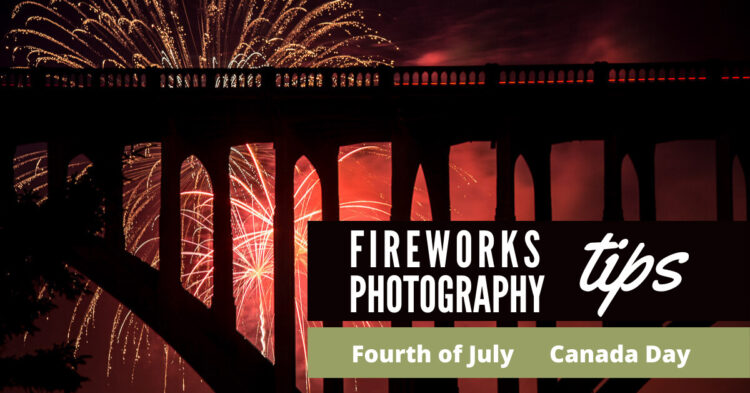 Fireworks Photography Tips for the Fourth of July or Canada Day