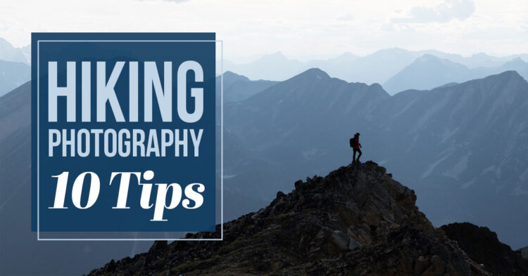 10 Tips to Help Improve Your Hiking Photography