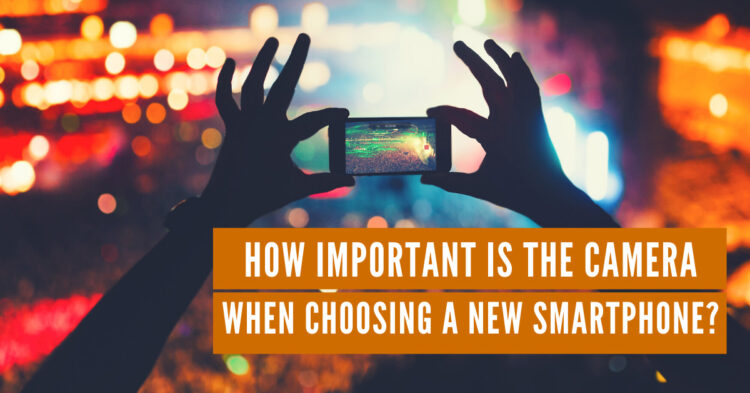 how important is the camera when choosing a new smartphone