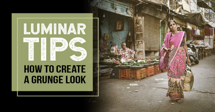 luminar 4 tutorial and tips for creating a grunge look