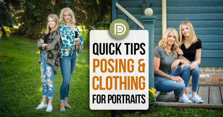 How to Make Better Portraits – Quick Tips for Posing and Clothing