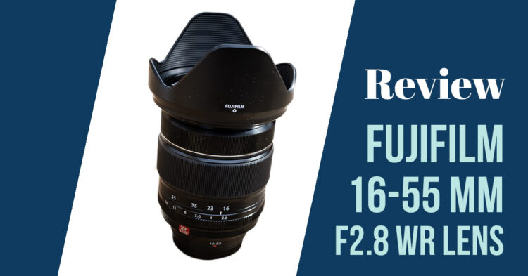 Fuji 16-55mm F2.8 WR Lens Review