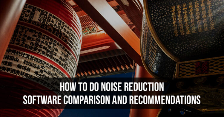 How to do Noise Reduction – Software Comparison and Recommendations
