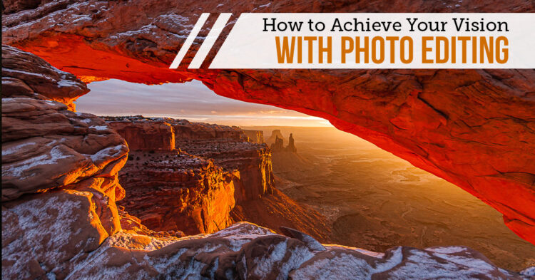 How to Achieve Your Vision Through Effective Photo Editing