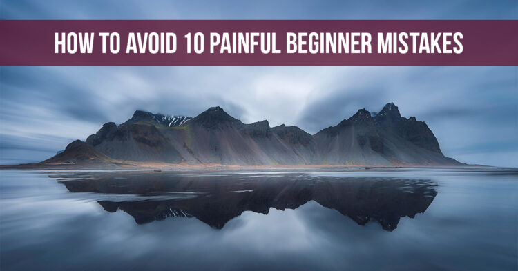 Tips to Avoid 10 Painful Mistakes Made by Beginner Photographers