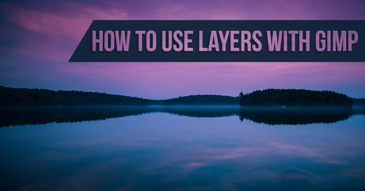 How to Use Layers in GIMP