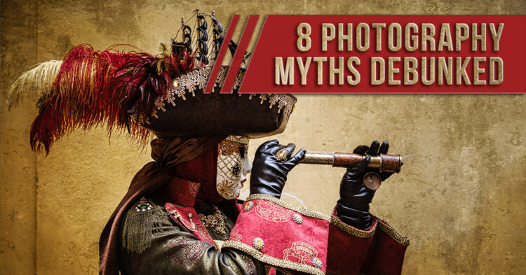8 Photography Myths Debunked