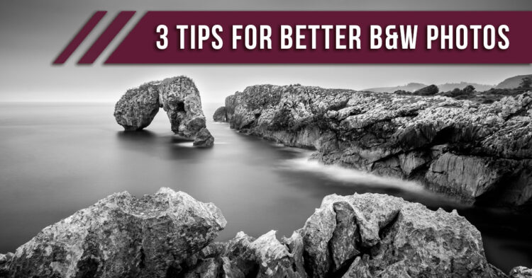 3 Tips for Creating Better Black and White Photos