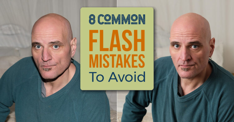 8 Common Flash Photography Mistakes You Need to Avoid