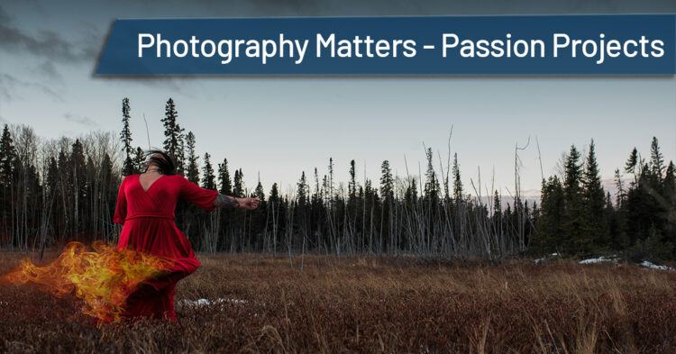 Why Photography Matters – Passion Projects