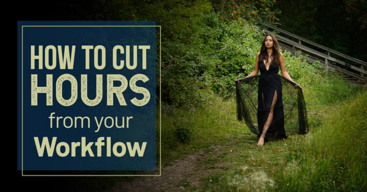 How to Edit Photos Faster and Cut Hours from Your Digital Workflow