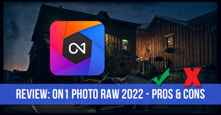 Pros and Cons of the new ON1 Photo RAW 2022